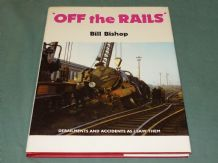 OFF THE RAILS - DERAILMENTS AND ACCIDENTS AS I SAW THEM (Bishop  1995)